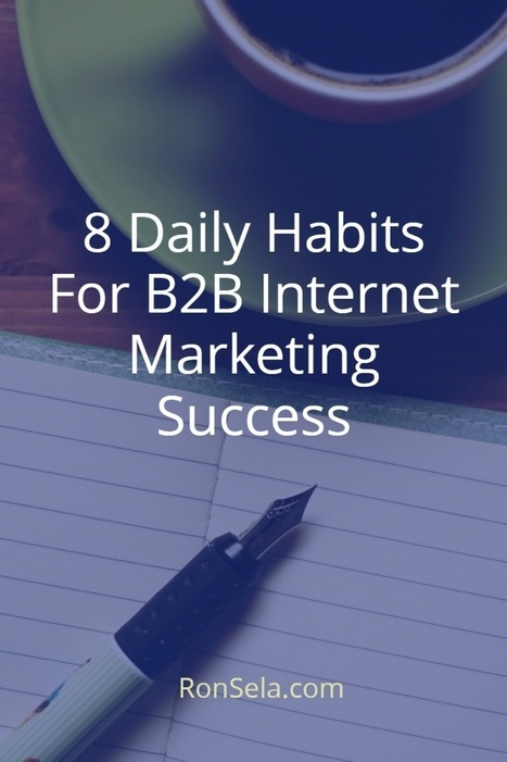 8 Daily Habits For B2B Internet Marketing Success | Content Marketing Strategy | Scoop.it