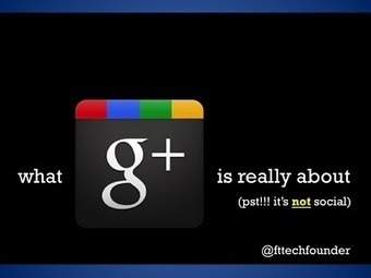What G+ is really about (pst!!! it's not social) | Socializer | Scoop.it