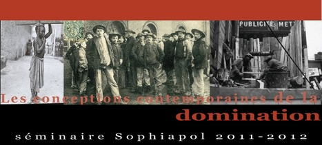 Les conceptions contemporaines de la domination, séminaire Sophiapol 2011-2012, | Philosophie en France | Scoop.it