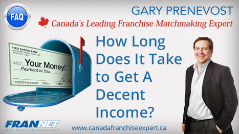 How long does it take me to get to a decent income? | Best Franchise Opportunities Canada | Scoop.it