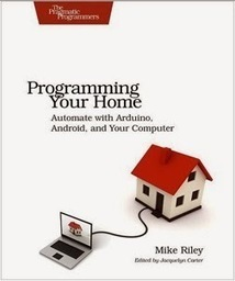 Programming Your Home: Automate with Arduino, Android, and Your Computer - | Raspberry Pi | Scoop.it