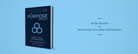 The Purpose Effect - Book Review & Interview With Dan Pontefract | Learnobytes | Scoop.it