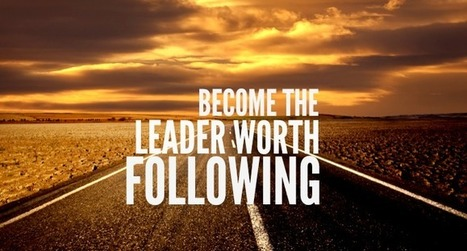 Become The Leader Worth Following - Lolly Daskal   Leadership and Personal Development   CLASS (Character, Leadership, all students, Scholarship, Service)   Scoop.it