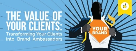 The Value of Your Clients: Transforming Your Clients Into Brand Ambassadors   Branding & Client Experience Management   Scoop.it