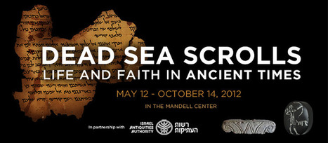 Dead Sea Scrolls: Life and Faith in Ancient Times - The Franklin Institute - May 12 - October 14, 2012 | Biblical Studies | Scoop.it