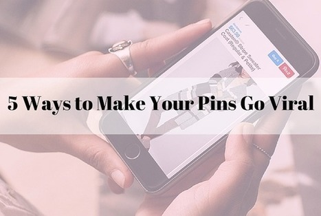 5 Ways to Make Your Pins Go Viral | Pinterest tips & more | Scoop.it