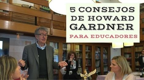 5 consejos de Howard Gardner para madres y padres en su educación   Aprendizaje virtual   Scoop.it