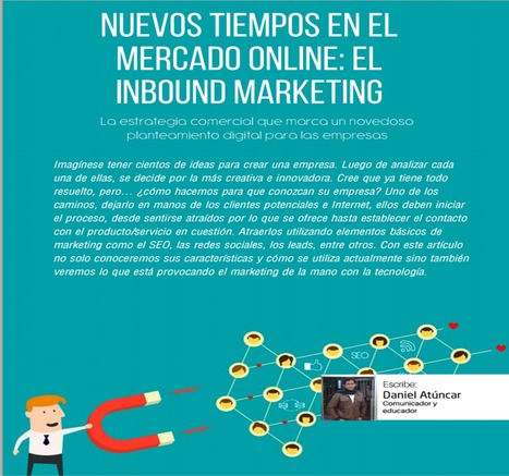 Nuevos tiempos en el mercado online: El Inbound Marketing / Daniel Atúncar | Comunicación en la era digital | Scoop.it