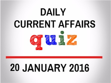 Current Affairs Quiz for 20 January 2016 - Daily Jankari - Current Affairs | Daily jankari | Scoop.it