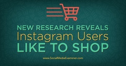 New Research Reveals Instagram Users Like to Shop | Surviving Social Chaos | Scoop.it