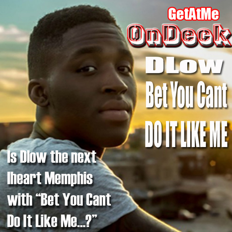GetAtMe Is Dlow's BET YOU CANT DO IT LIKE ME the next big trending craze... #MayBe | GetAtMe | Scoop.it