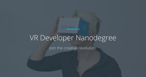VR Developer Nanodegree | Udacity | Augmented, Alternate and Virtual Realities in Higher Education | Scoop.it