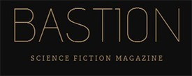 Bastion Science Fiction Magazine Needs Stories for June Issue - Pays $50/story | Call for Submissions | Scoop.it