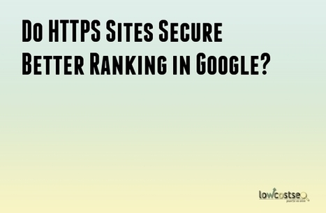 Do HTTPS Sites Secure Better Ranking in Google? | LOWCOSTSEO.CO | Scoop.it