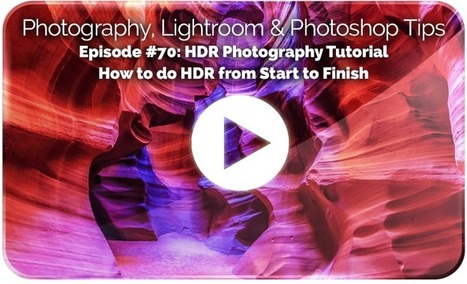 HDR Photography Tutorial: How to do HDR from Start to Finish - PLP # 70 by Serge Ramelli | Photography | Scoop.it