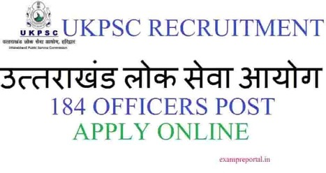 UKPSC Recruitment, 184 officer post apply online hindi - Exam Pre protal - एग्जाम  प्री पोर्टल | Voyage Inde Autrement | Scoop.it