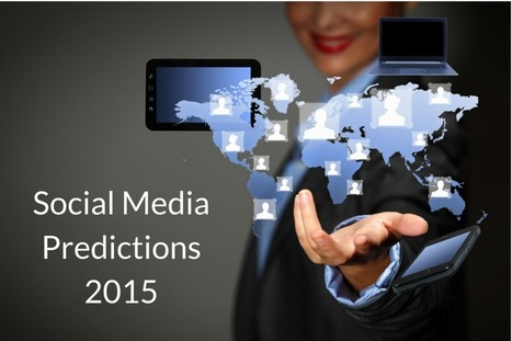 The Future of Social Media: 25 Experts Share Their 2015 Predictions - Business 2 Community | Socializing Professional Services | Scoop.it