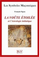 La voûte étoilée   L'actualité maçonnique   Scoop.it