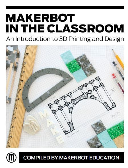Introducing: MakerBot in the Classroom: An Introduction to 3D Printing and Design @MakerBot | teaching with technology | Scoop.it