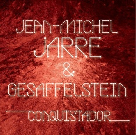 STREAM. Jean-Michel Jarre + Gesaffelstein - Conquistador —   Musical Freedom   Scoop.it