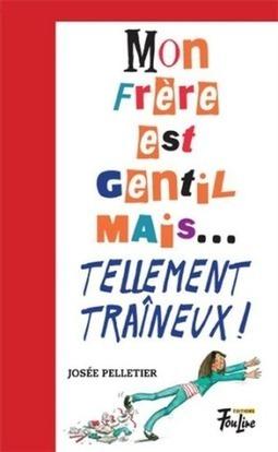 Mon Frere est Gentil Mais... Tellement Traineux - Josee Pelletier   E-world of books, des livres et réseaux sociaux   Scoop.it