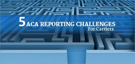 ACA Reporting - 5 Challenges That Carriers Are Likely To Face!   Employee Benefits Administration   Scoop.it