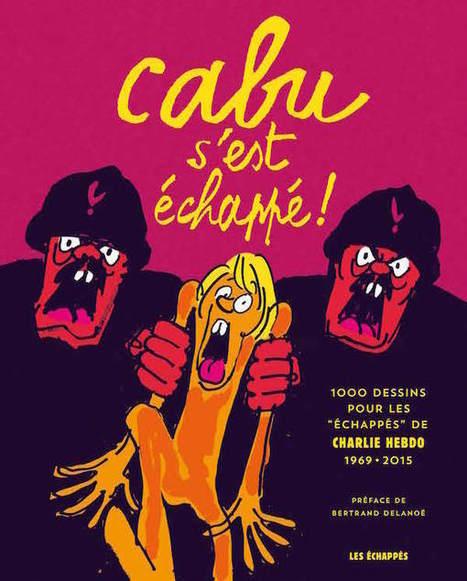 Cabu s'est échappé : imagination infinie, convictions politiques et humour éternel   politiquesculturelles-cirquecontemporain-artsdansl'espacepublic-bandedessinee-etc.   Scoop.it