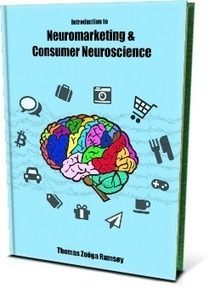 Firming Up the Foundations of Neuromarketing: A Review of Thomas Zoëga Ramsøy's Introduction to Neuromarketing and Consumer Neuroscience | Sensory Branding | Scoop.it