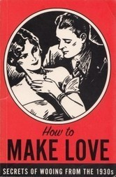 How to Make Love: A 1936 Guide to the Art of Wooing | Healthy Marriage Links and Clips | Scoop.it