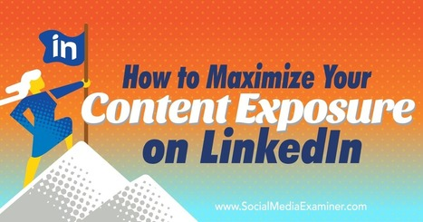 How to Maximize Your Content Exposure on LinkedIn : Social Media Examiner | Social Media in Recruiting\HR | Scoop.it