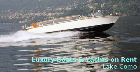 Delightful Luxury Boats & Yachts on Rent in Lake Como, Italy - Real Estate Services Lake Como | Tips for Lake Como Property buyers & Vacationers | Scoop.it