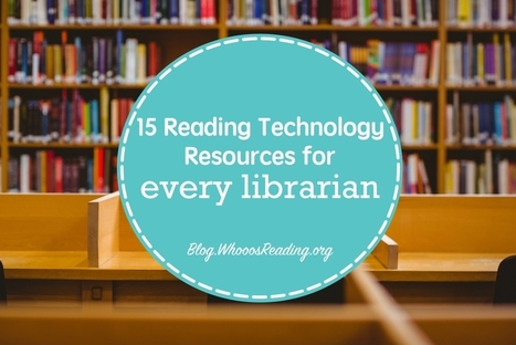 15 Reading Technology Resources for Every School Librarian | Library world, new trends, technologies | Scoop.it