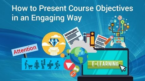 7 Ways To Present Course Objectives In An Engaging Way - eLearning Industry | Emerging Learning Technologies | Scoop.it