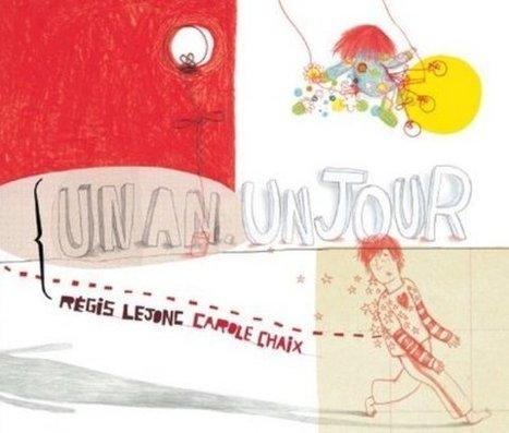 Un an, un jour / R. Lejonc & C. Chaix | Régis LEJONC | Scoop.it