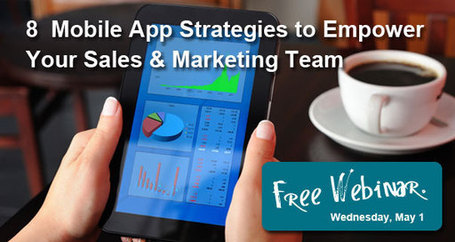 Mobile App Development Strategies to Empower your Sales & Marketing Teams - Webinar | Ayantek's Mobile Marketing Digest | Scoop.it