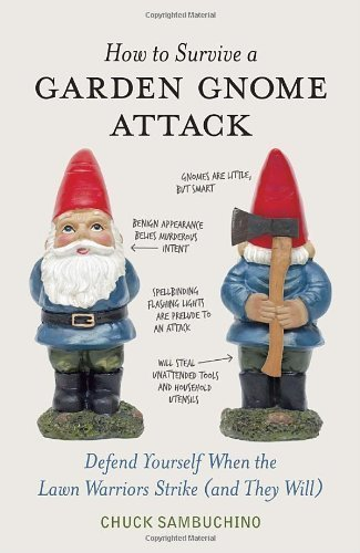 How to Survive a Garden Gnome Attack: Defend Yourself When the Lawn Warriors Strike (And They Will) | Strange days indeed... | Scoop.it