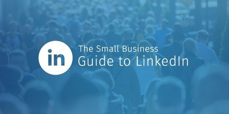 The Small Business Guide to LinkedIn - A straight-forward guide to making LinkedIn work for your business. | Tech Start-ups, Entrepreneurs, New Ventures | Scoop.it