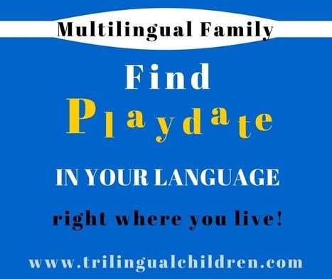 Raising a Trilingual Child: Find a Playdate in YOUR Language   Raising Bilingual  Multilingual Child   Scoop.it