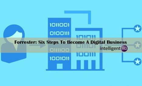 Forrester: Six Steps To Become A Digital Business | Public Relations & Social Media Insight | Scoop.it