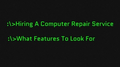 Hiring A Computer Repair Service - What Features To Look For | Second Star Technologies | Information Technology | Scoop.it