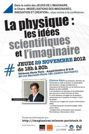 La physique : les idées scientifiques et l'imaginaire - Conférence du physicien Etienne Klein - 29 novembre 2012 | caravan - rencontre (au delà) des cultures -  les traversées | Scoop.it