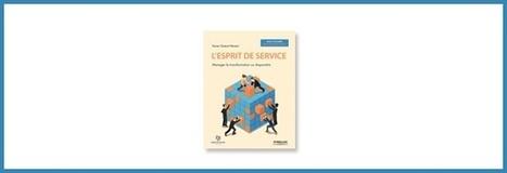 Nouveau livre de Xavier Quérat-Hément : L'esprit de service, Manager la transformation ou disparaître | Digital healthcare and Customer Relationship | Scoop.it
