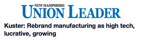 Kuster: Rebrand manufacturing as high tech, lucrative, growing | New Hampshire | Manufacturing In the USA Today | Scoop.it