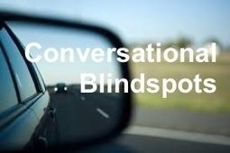 Three Conversational Blindspots | Making #love and making personal #branding #leadership | Scoop.it