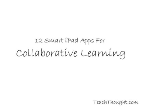 12 Smart iPad Apps For Collaborative Learning | TeachThought | Scoop.it