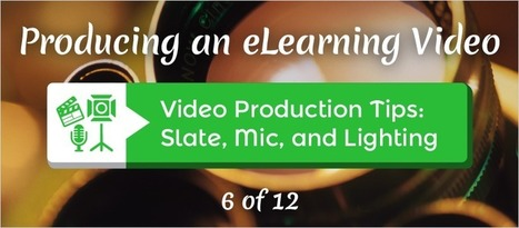 Video Production Tips: Slate, Mic, and Lighting - eLearning Brothers | eLearning Tips | Scoop.it