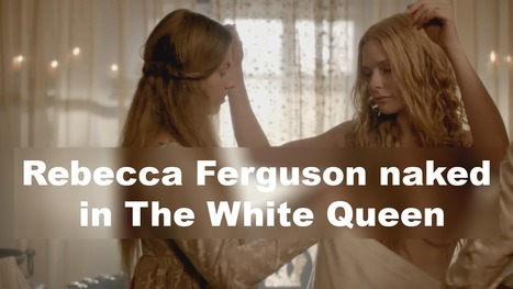 Rebecca Ferguson naked in The White Queen series | Famous Naked Celebrities | Scoop.it