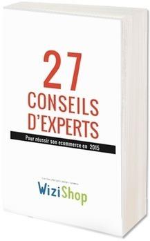 27 conseils d'Expert Ecommerce | Actualité de l'E-COMMERCE et du M-COMMERCE | Scoop.it