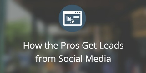 How the Pros Get Leads from Social Media | La vente sociale B2B (social selling) | Scoop.it