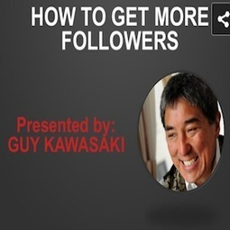 10 Tips from Guy Kawasaki on Building a Social Media Following [SLIDESHARE] | Social Media, SEO, Mobile, Digital Marketing | Scoop.it